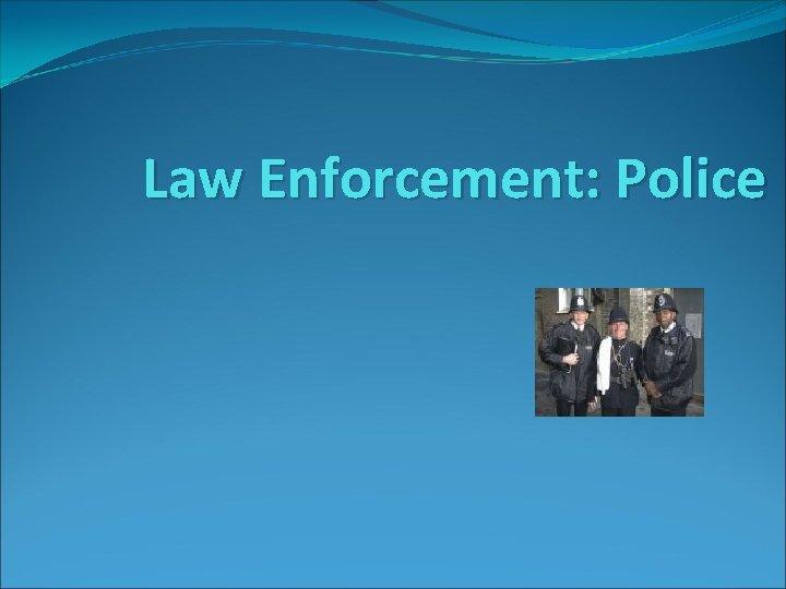 Law Enforcement: Police