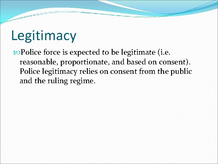 Legitimacy Police force is expected to be legitimate (i. e. reasonable, proportionate, and based