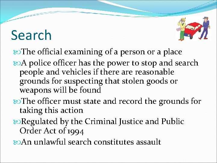 Search The official examining of a person or a place A police officer has