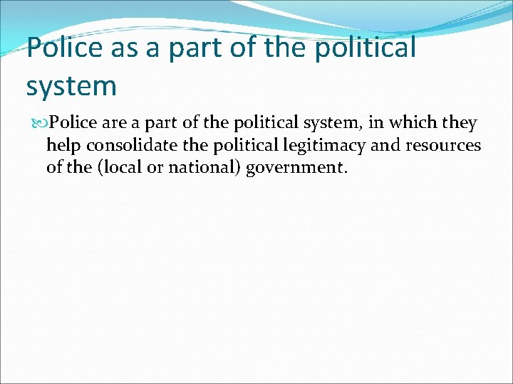Police as a part of the political system Police are a part of the