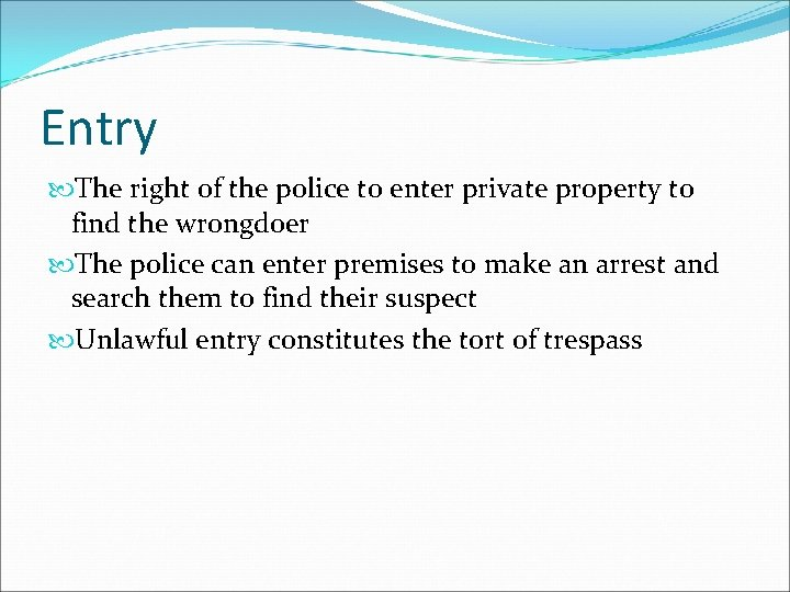 Entry The right of the police to enter private property to find the wrongdoer