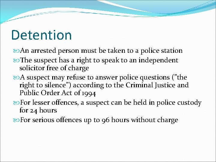 Detention An arrested person must be taken to a police station The suspect has