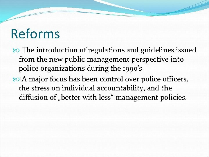 Reforms The introduction of regulations and guidelines issued from the new public management perspective