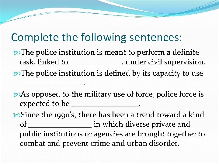 Complete the following sentences: The police institution is meant to perform a definite task,