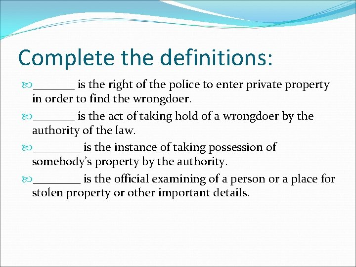 Complete the definitions: _______ is the right of the police to enter private property