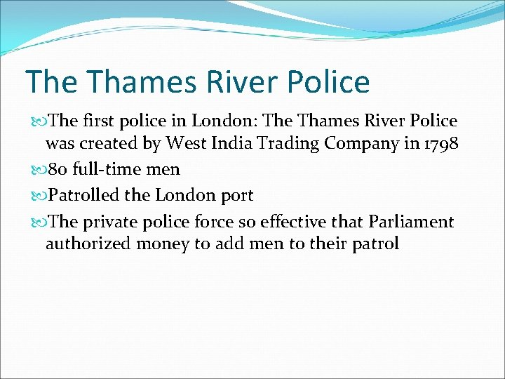 The Thames River Police The first police in London: The Thames River Police was
