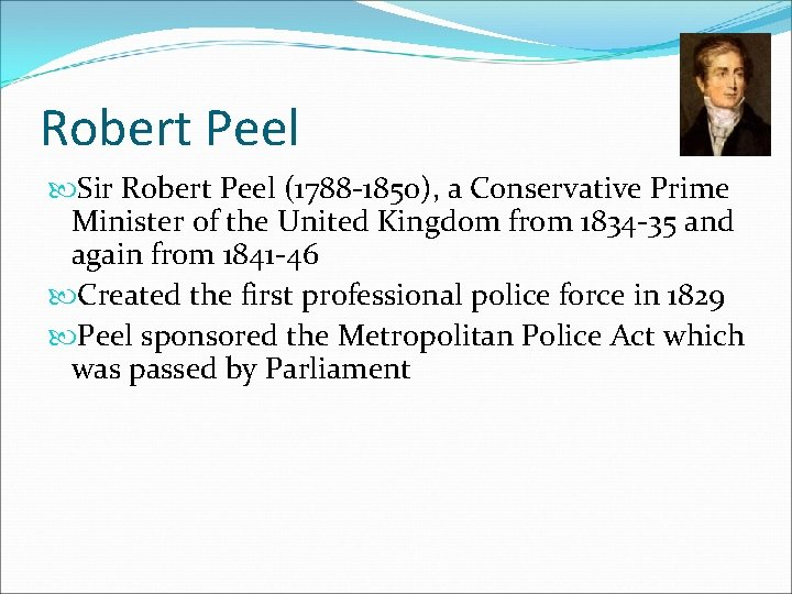 Robert Peel Sir Robert Peel (1788 -1850), a Conservative Prime Minister of the United