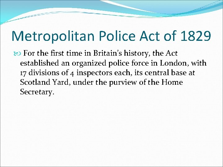 Metropolitan Police Act of 1829 For the first time in Britain's history, the Act