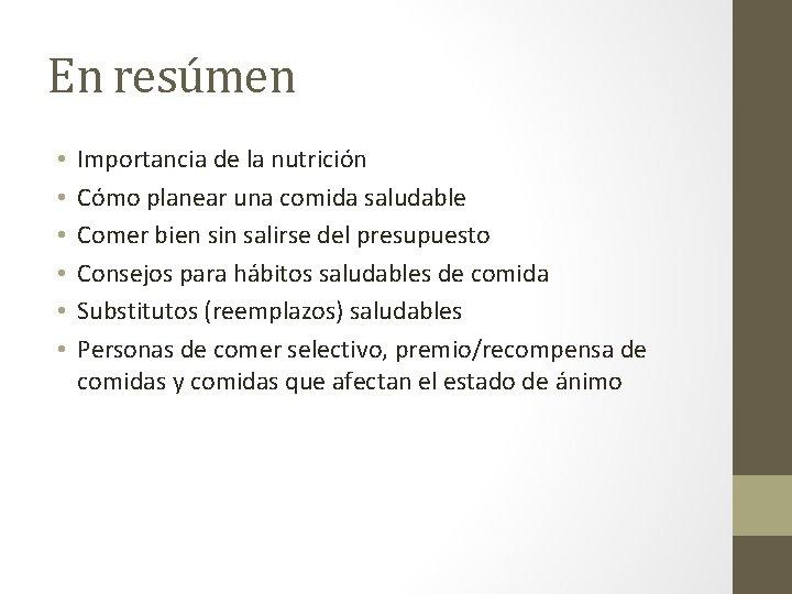 En resúmen • • • Importancia de la nutrición Cómo planear una comida saludable