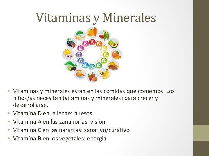 Vitaminas y Minerales • Vitaminas y minerales están en las comidas que comemos. Los