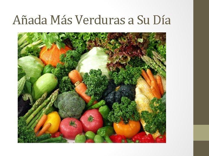 Añada Más Verduras a Su Día