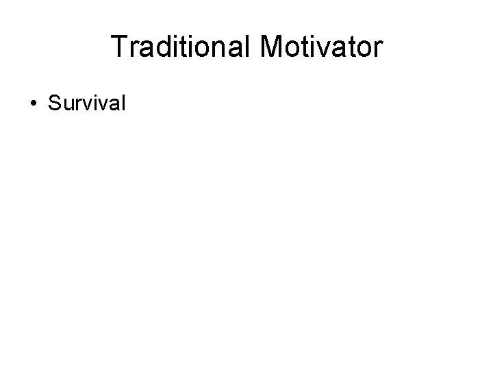 Traditional Motivator • Survival