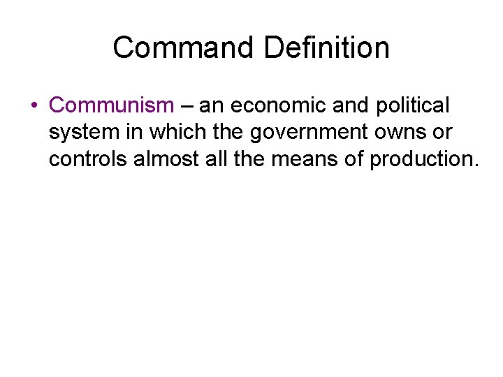 Command Definition • Communism – an economic and political system in which the government