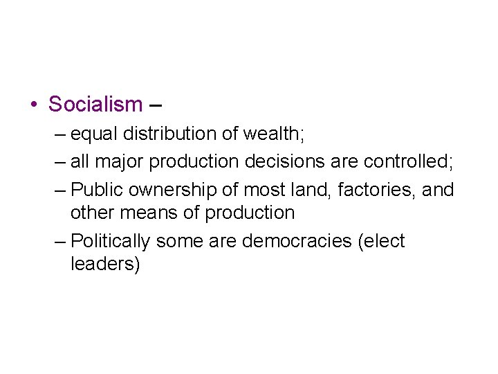 • Socialism – – equal distribution of wealth; – all major production decisions