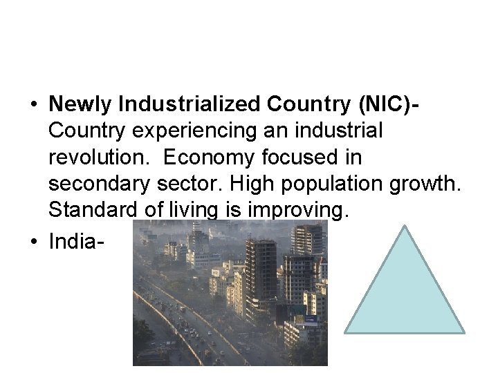• Newly Industrialized Country (NIC)Country experiencing an industrial revolution. Economy focused in secondary