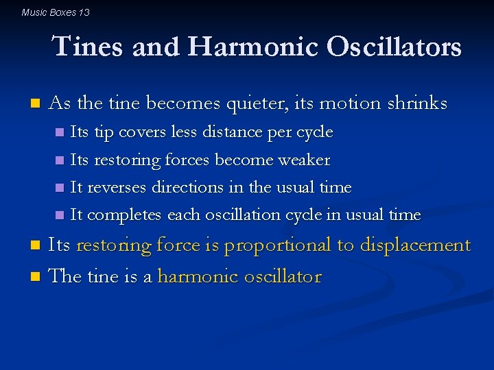 Music Boxes 13 Tines and Harmonic Oscillators n As the tine becomes quieter, its
