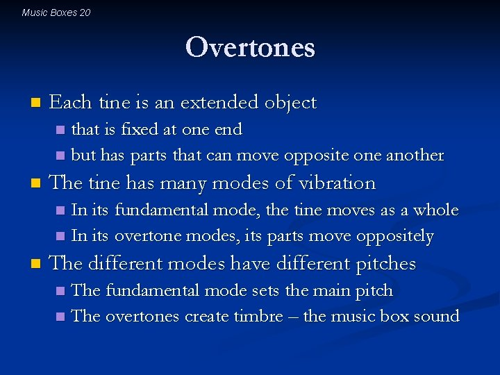 Music Boxes 20 Overtones n Each tine is an extended object that is fixed