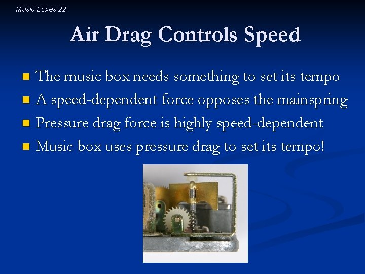 Music Boxes 22 Air Drag Controls Speed The music box needs something to set