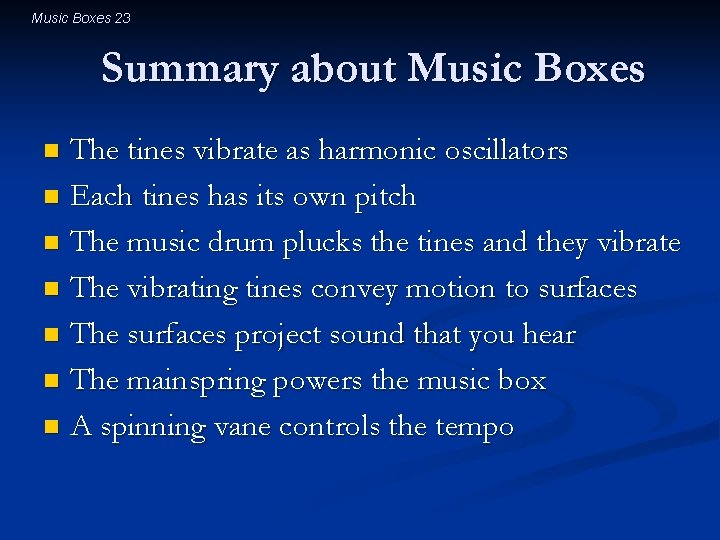 Music Boxes 23 Summary about Music Boxes The tines vibrate as harmonic oscillators n