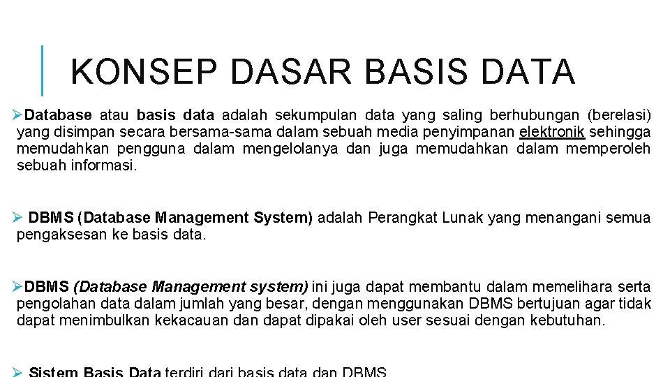 KONSEP DASAR BASIS DATA ØDatabase atau basis data adalah sekumpulan data yang saling berhubungan