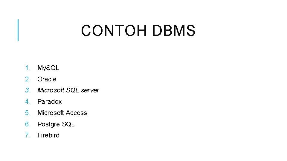 CONTOH DBMS 1. My. SQL 2. Oracle 3. Microsoft SQL server 4. Paradox 5.