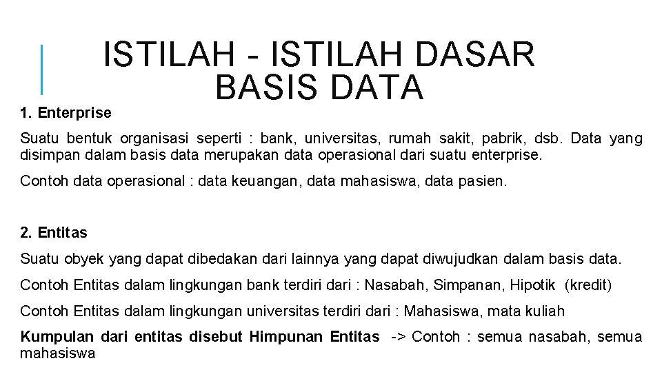 ISTILAH - ISTILAH DASAR BASIS DATA 1. Enterprise Suatu bentuk organisasi seperti : bank,