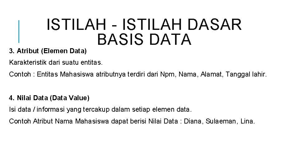 ISTILAH - ISTILAH DASAR BASIS DATA 3. Atribut (Elemen Data) Karakteristik dari suatu entitas.