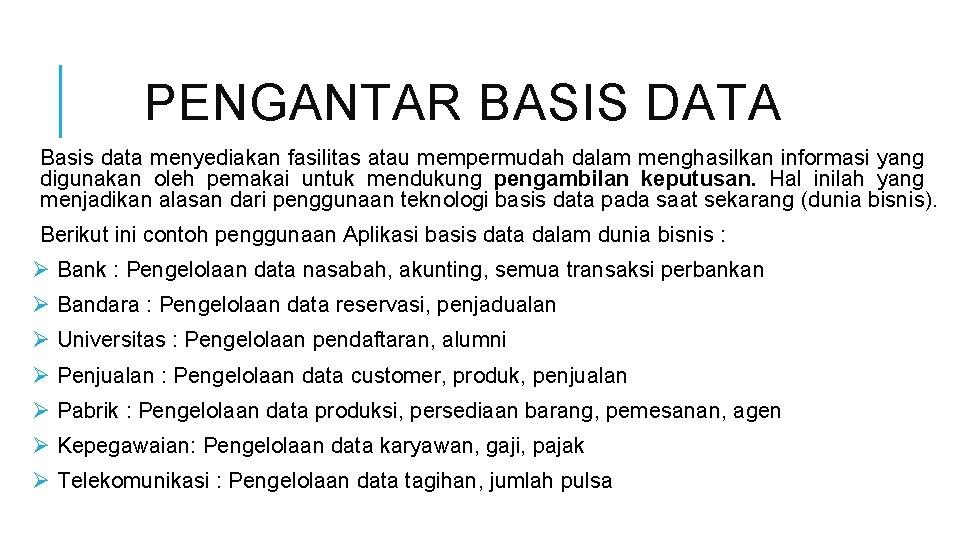 PENGANTAR BASIS DATA Basis data menyediakan fasilitas atau mempermudah dalam menghasilkan informasi yang digunakan