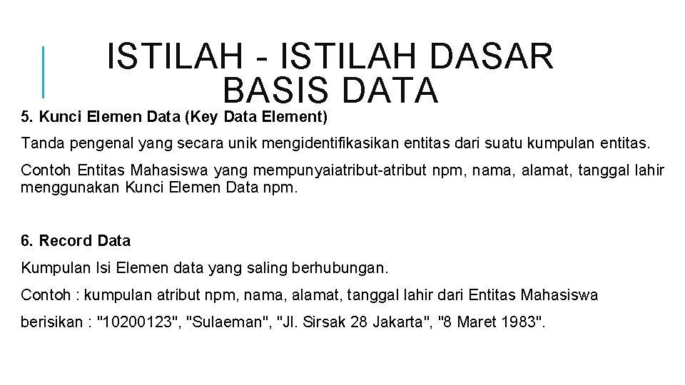 ISTILAH - ISTILAH DASAR BASIS DATA 5. Kunci Elemen Data (Key Data Element) Tanda