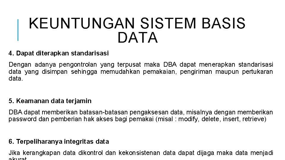 KEUNTUNGAN SISTEM BASIS DATA 4. Dapat diterapkan standarisasi Dengan adanya pengontrolan yang terpusat maka