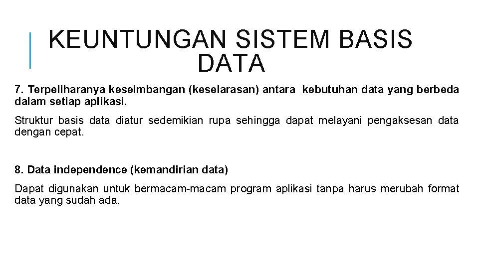 KEUNTUNGAN SISTEM BASIS DATA 7. Terpeliharanya keseimbangan (keselarasan) antara kebutuhan data yang berbeda dalam