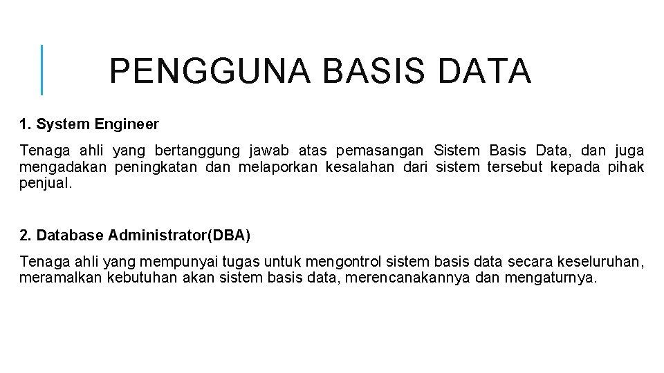 PENGGUNA BASIS DATA 1. System Engineer Tenaga ahli yang bertanggung jawab atas pemasangan Sistem