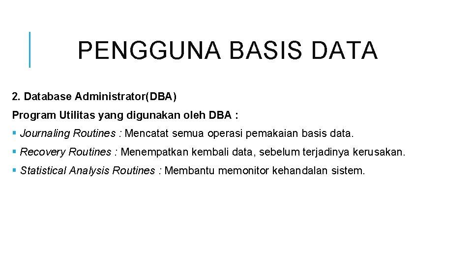 PENGGUNA BASIS DATA 2. Database Administrator(DBA) Program Utilitas yang digunakan oleh DBA : §