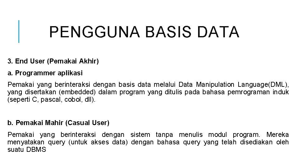 PENGGUNA BASIS DATA 3. End User (Pemakai Akhir) a. Programmer aplikasi Pemakai yang berinteraksi