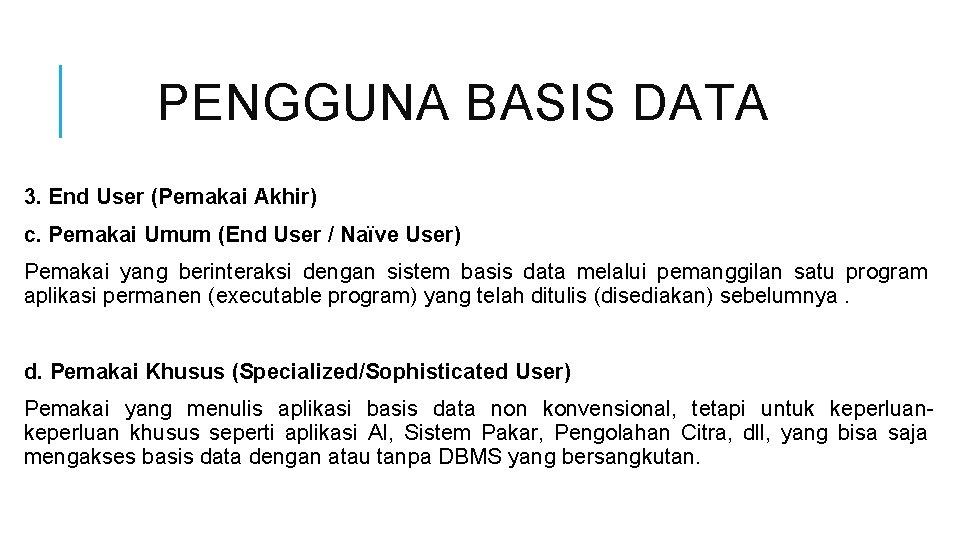 PENGGUNA BASIS DATA 3. End User (Pemakai Akhir) c. Pemakai Umum (End User /