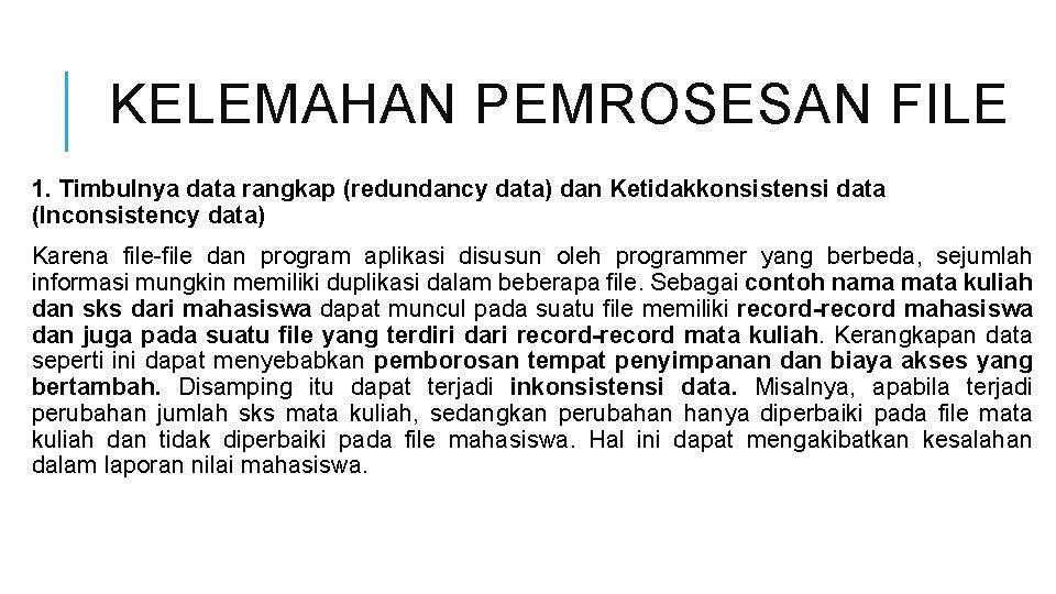 KELEMAHAN PEMROSESAN FILE 1. Timbulnya data rangkap (redundancy data) dan Ketidakkonsistensi data (Inconsistency data)