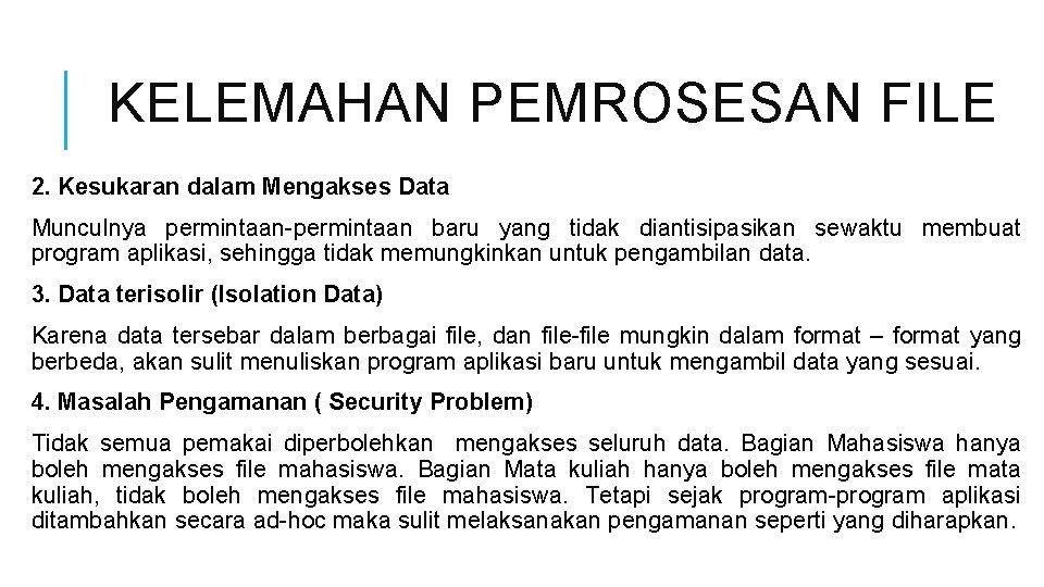 KELEMAHAN PEMROSESAN FILE 2. Kesukaran dalam Mengakses Data Munculnya permintaan-permintaan baru yang tidak diantisipasikan