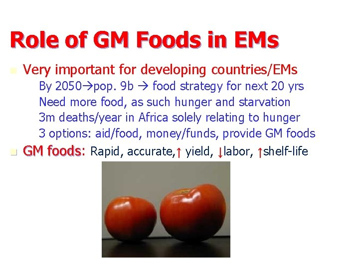 Role of GM Foods in EMs n Very important for developing countries/EMs – –