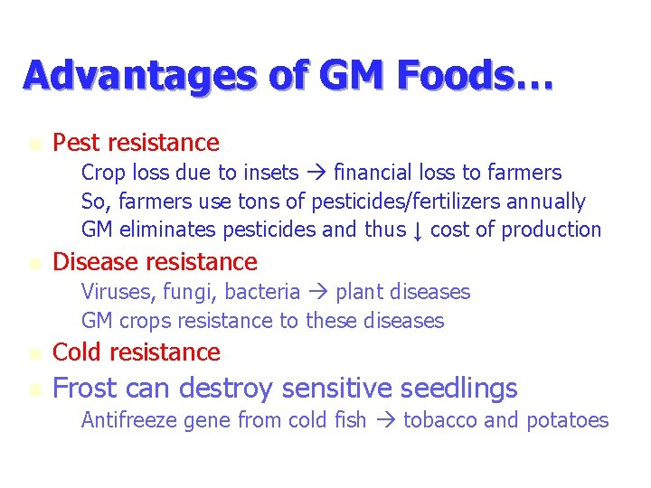 Advantages of GM Foods… n Pest resistance – Crop loss due to insets financial