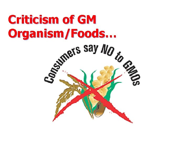 Criticism of GM Organism/Foods…