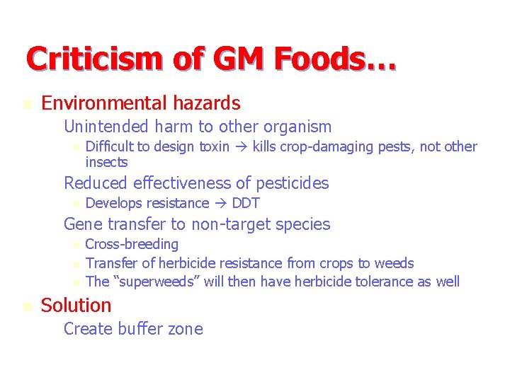 Criticism of GM Foods… n Environmental hazards – Unintended harm to other organism n