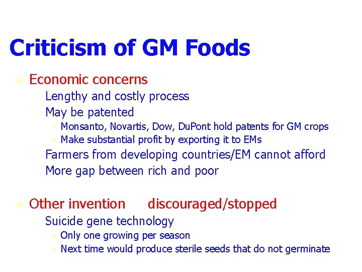 Criticism of GM Foods n Economic concerns – Lengthy and costly process – May
