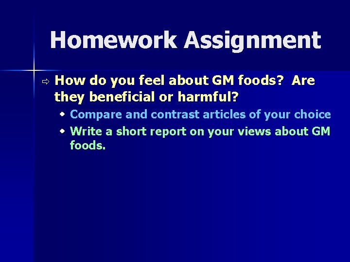 Homework Assignment ð How do you feel about GM foods? Are they beneficial or