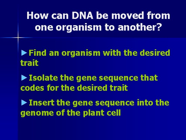 How can DNA be moved from one organism to another? ►Find an organism with