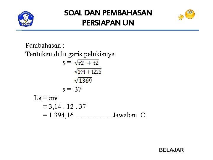 SOAL DAN PEMBAHASAN PERSIAPAN UN Pembahasan : Tentukan dulu garis pelukisnya s= s =