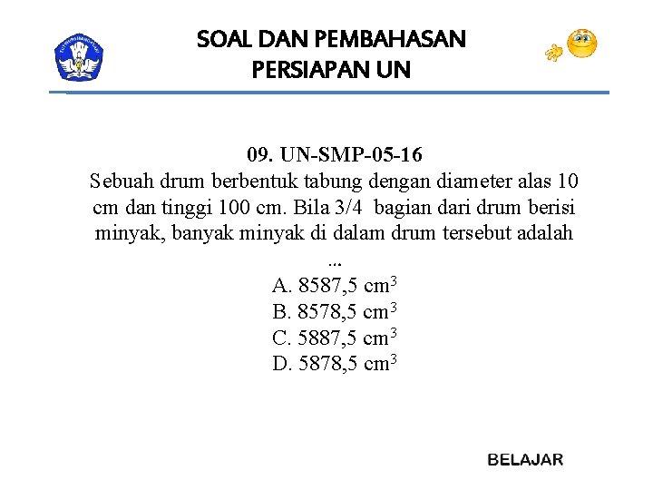SOAL DAN PEMBAHASAN PERSIAPAN UN 09. UN-SMP-05 -16 Sebuah drum berbentuk tabung dengan diameter