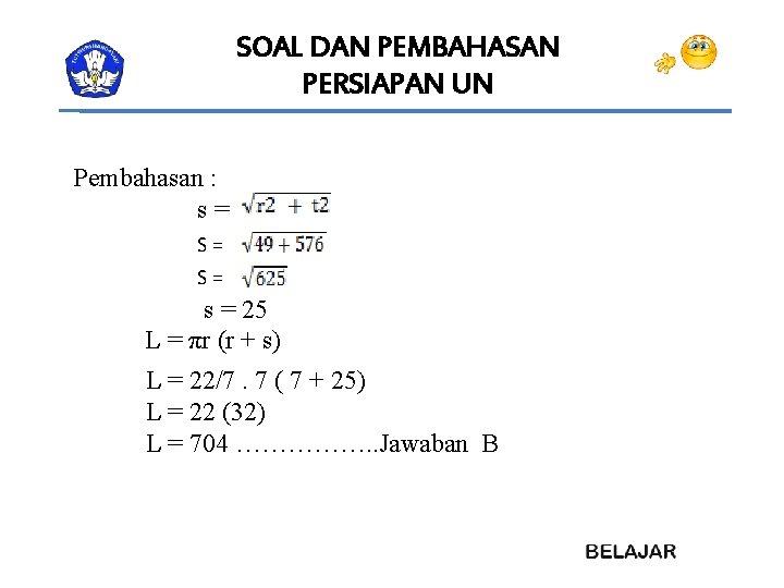 SOAL DAN PEMBAHASAN PERSIAPAN UN Pembahasan : s= S= S= s = 25 L