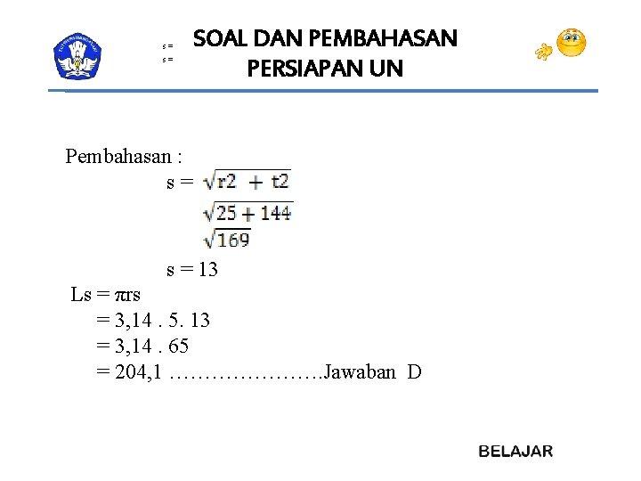 s= s= SOAL DAN PEMBAHASAN PERSIAPAN UN Pembahasan : s= s = 13 Ls