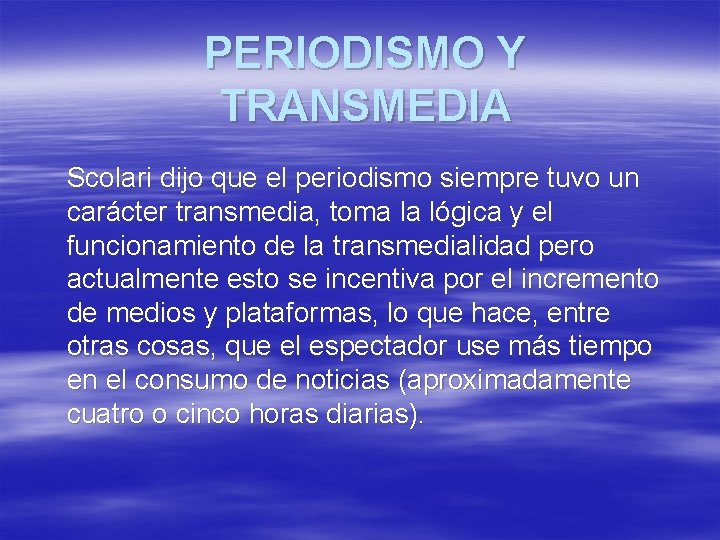 PERIODISMO Y TRANSMEDIA Scolari dijo que el periodismo siempre tuvo un carácter transmedia, toma