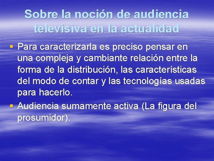 Sobre la noción de audiencia televisiva en la actualidad § Para caracterizarla es preciso